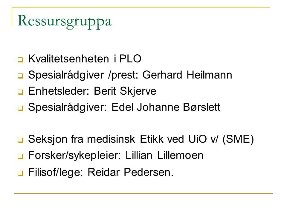 Ressursgruppa  Kvalitetsenheten i PLO  Spesialrådgiver /prest: Gerhard Heilmann  Enhetsleder: Berit Skjerve  Spesialrådgiver: Edel Johanne Børslet