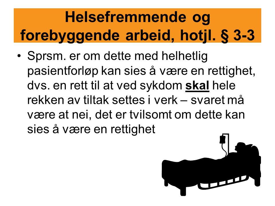 Helsefremmende og forebyggende arbeid, hotjl. § 3-3 Sprsm. er om dette med helhetlig pasientforløp kan sies å være en rettighet, dvs. en rett til at v