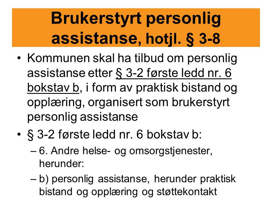 Brukerstyrt personlig assistanse, hotjl. § 3-8 Kommunen skal ha tilbud om personlig assistanse etter § 3-2 første ledd nr. 6 bokstav b, i form av prak