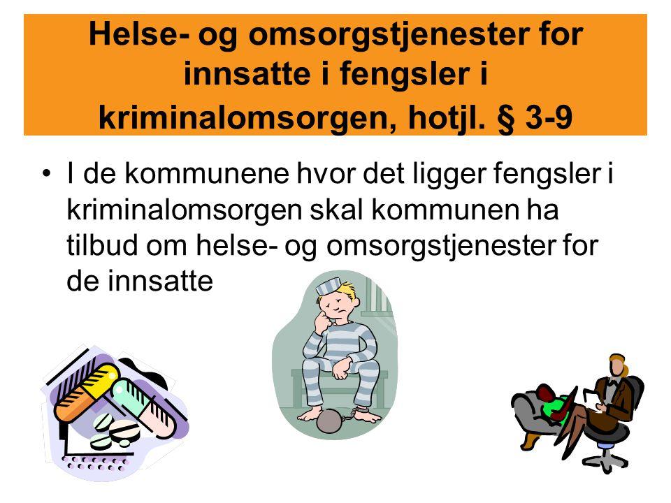 Helse- og omsorgstjenester for innsatte i fengsler i kriminalomsorgen, hotjl. § 3-9 I de kommunene hvor det ligger fengsler i kriminalomsorgen skal ko