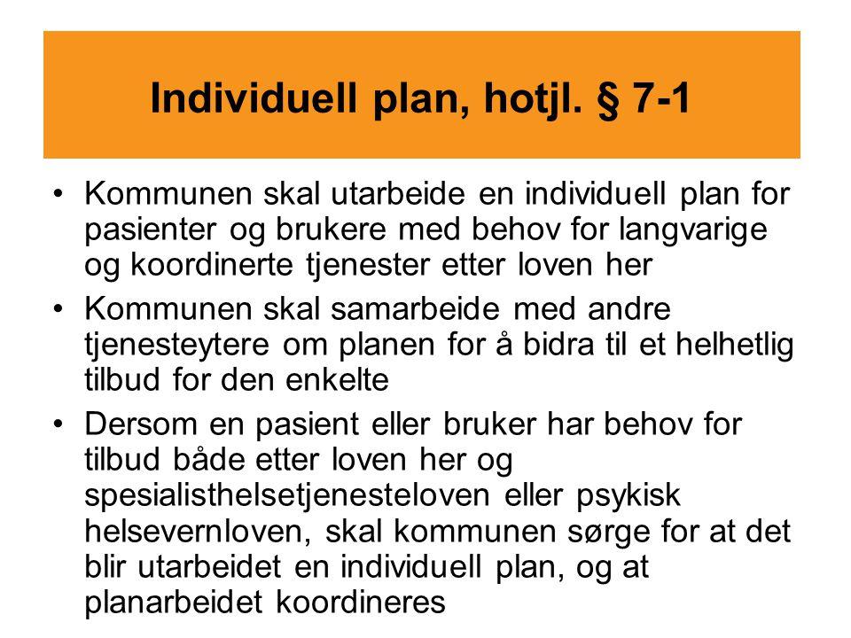 Individuell plan, hotjl. § 7-1 Kommunen skal utarbeide en individuell plan for pasienter og brukere med behov for langvarige og koordinerte tjenester