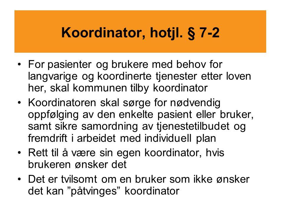 Koordinator, hotjl. § 7-2 For pasienter og brukere med behov for langvarige og koordinerte tjenester etter loven her, skal kommunen tilby koordinator