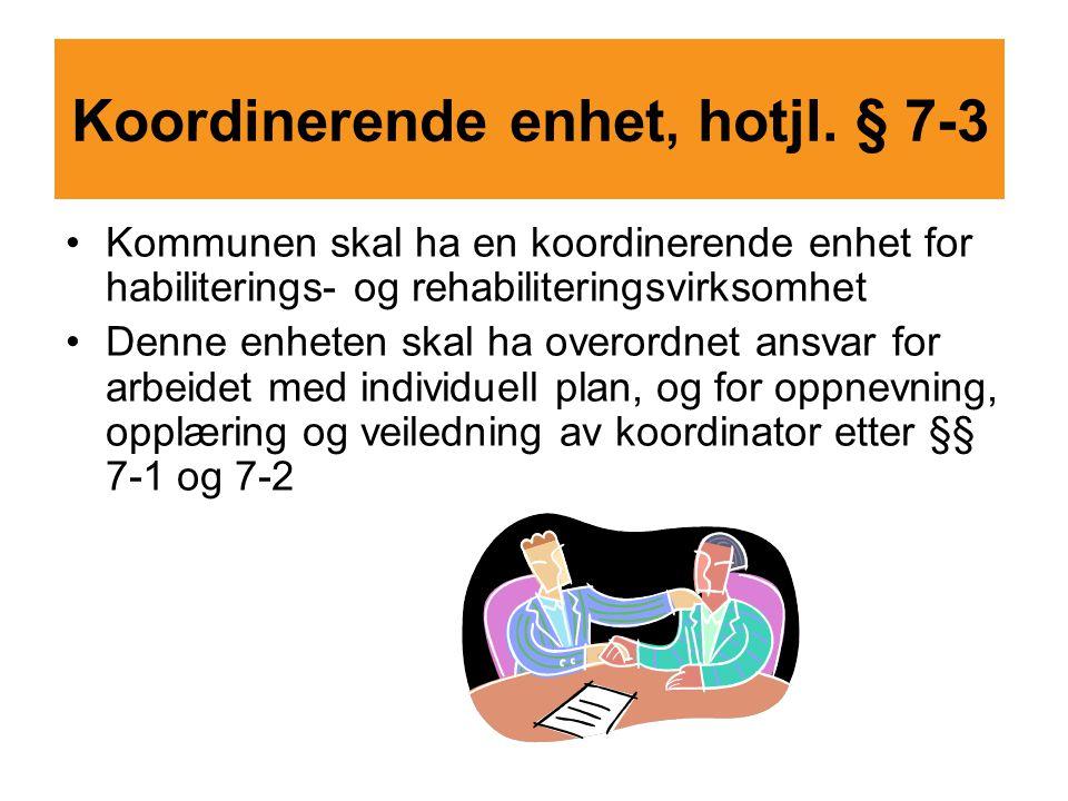 Koordinerende enhet, hotjl. § 7-3 Kommunen skal ha en koordinerende enhet for habiliterings- og rehabiliteringsvirksomhet Denne enheten skal ha overor