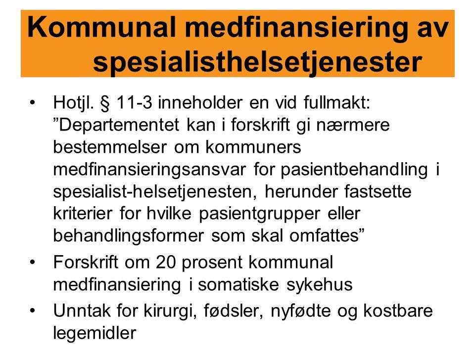 """Kommunal medfinansiering av spesialisthelsetjenester Hotjl. § 11-3 inneholder en vid fullmakt: """"Departementet kan i forskrift gi nærmere bestemmelser"""