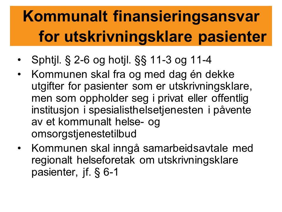 Kommunalt finansieringsansvar for utskrivningsklare pasienter Sphtjl. § 2-6 og hotjl. §§ 11-3 og 11-4 Kommunen skal fra og med dag én dekke utgifter f