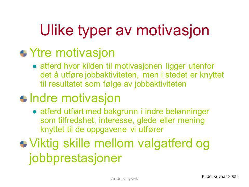 Anders Dysvik Ulike typer av motivasjon Ytre motivasjon atferd hvor kilden til motivasjonen ligger utenfor det å utføre jobbaktiviteten, men i stedet