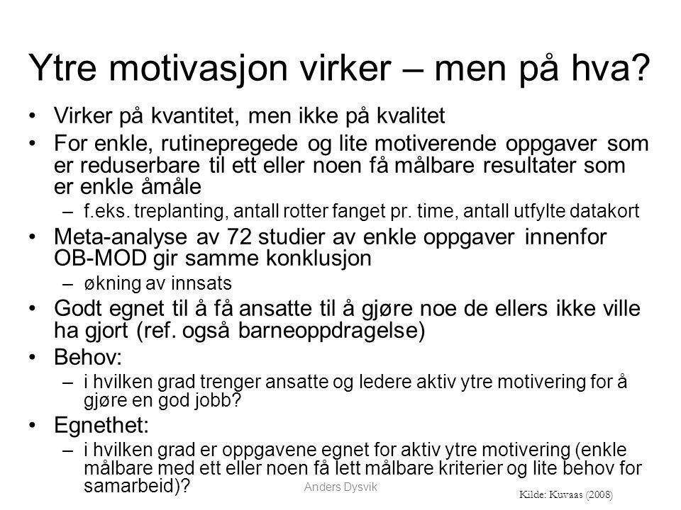 Ytre motivasjon virker – men på hva? Virker på kvantitet, men ikke på kvalitet For enkle, rutinepregede og lite motiverende oppgaver som er reduserbar