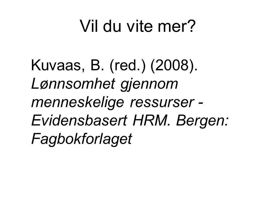 Vil du vite mer? Kuvaas, B. (red.) (2008). Lønnsomhet gjennom menneskelige ressurser - Evidensbasert HRM. Bergen: Fagbokforlaget