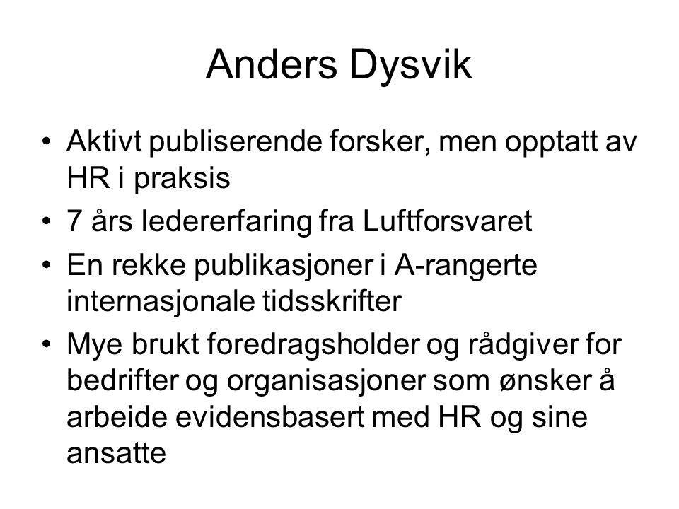 Anders Dysvik Aktivt publiserende forsker, men opptatt av HR i praksis 7 års ledererfaring fra Luftforsvaret En rekke publikasjoner i A-rangerte inter