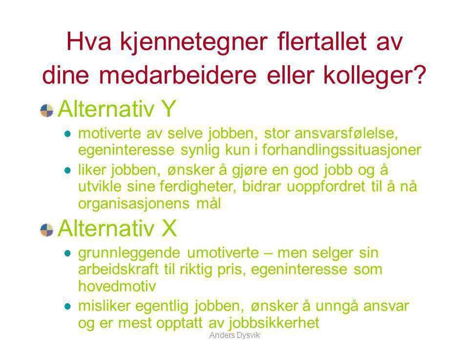 Anders Dysvik Hva kjennetegner flertallet av dine medarbeidere eller kolleger? Alternativ Y motiverte av selve jobben, stor ansvarsfølelse, egenintere