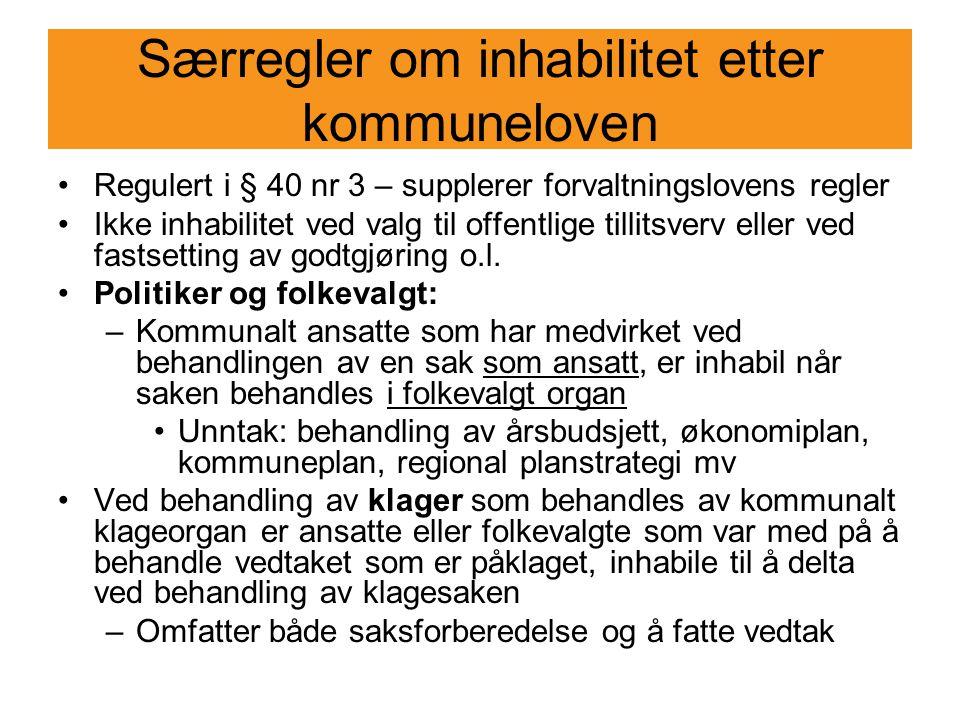 Særregler om inhabilitet etter kommuneloven Regulert i § 40 nr 3 – supplerer forvaltningslovens regler Ikke inhabilitet ved valg til offentlige tillit