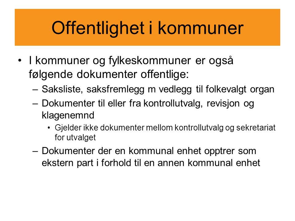 Offentlighet i kommuner I kommuner og fylkeskommuner er også følgende dokumenter offentlige: –Saksliste, saksfremlegg m vedlegg til folkevalgt organ –