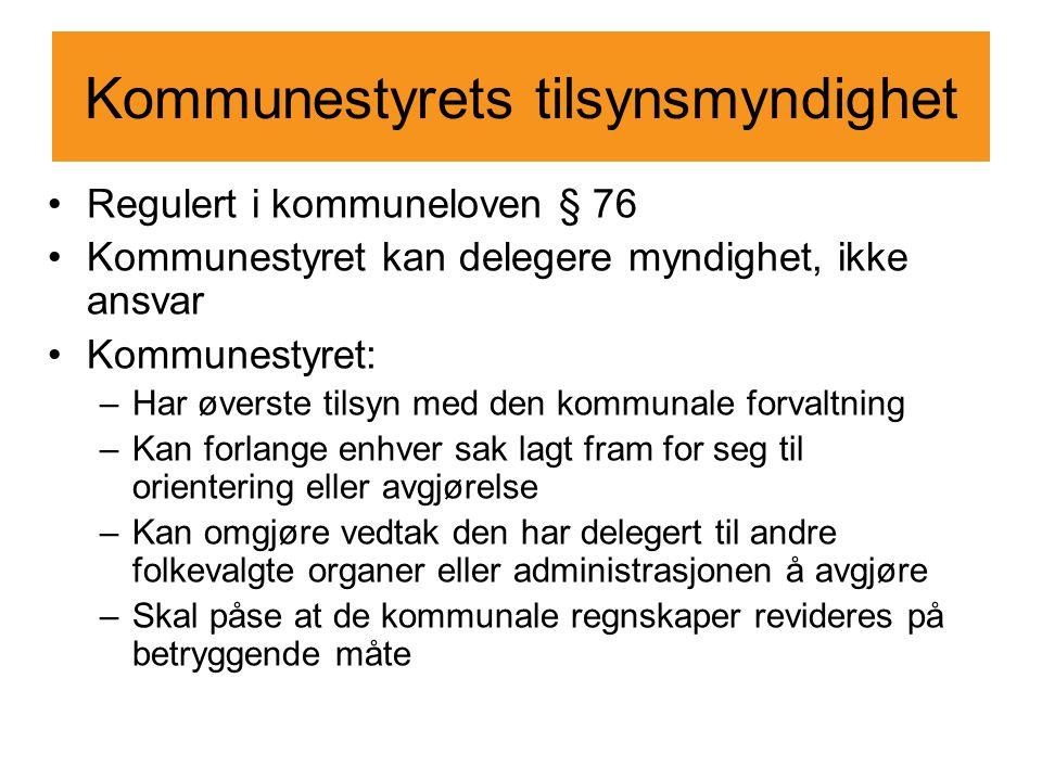 Kommunestyrets tilsynsmyndighet Regulert i kommuneloven § 76 Kommunestyret kan delegere myndighet, ikke ansvar Kommunestyret: –Har øverste tilsyn med