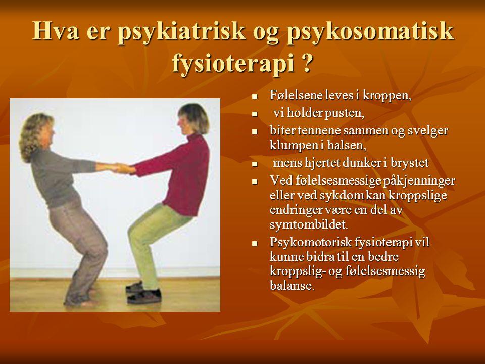 Hva er psykiatrisk og psykosomatisk fysioterapi ? Følelsene leves i kroppen, Følelsene leves i kroppen, vi holder pusten, vi holder pusten, biter tenn
