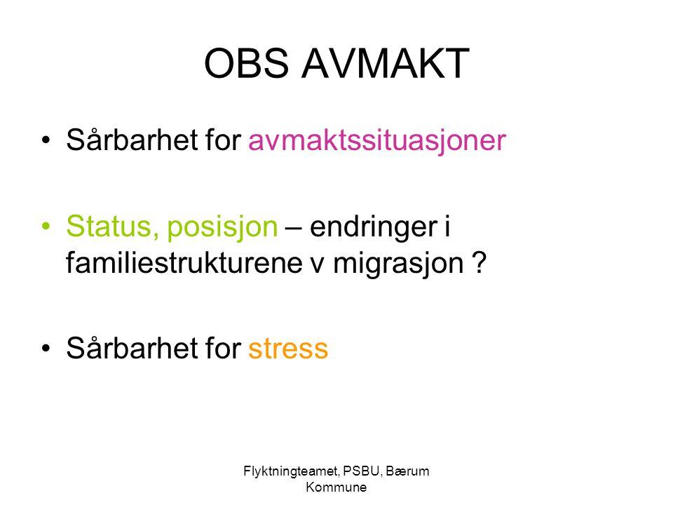 Flyktningteamet, PSBU, Bærum Kommune OBS AVMAKT Sårbarhet for avmaktssituasjoner Status, posisjon – endringer i familiestrukturene v migrasjon ? Sårba