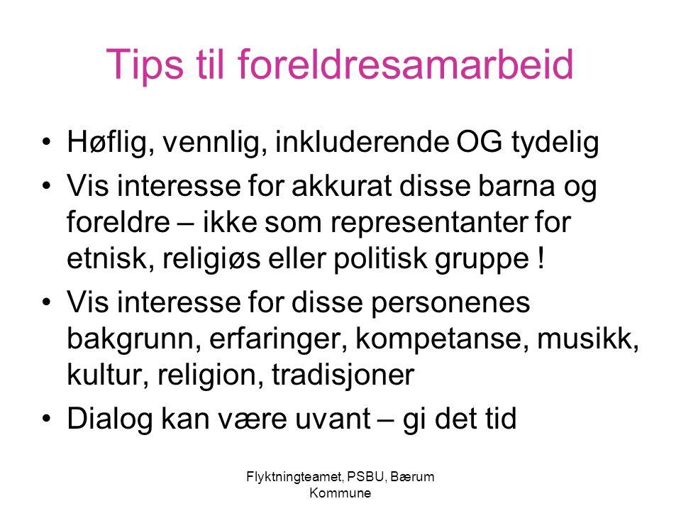 Flyktningteamet, PSBU, Bærum Kommune Tips til foreldresamarbeid Høflig, vennlig, inkluderende OG tydelig Vis interesse for akkurat disse barna og fore