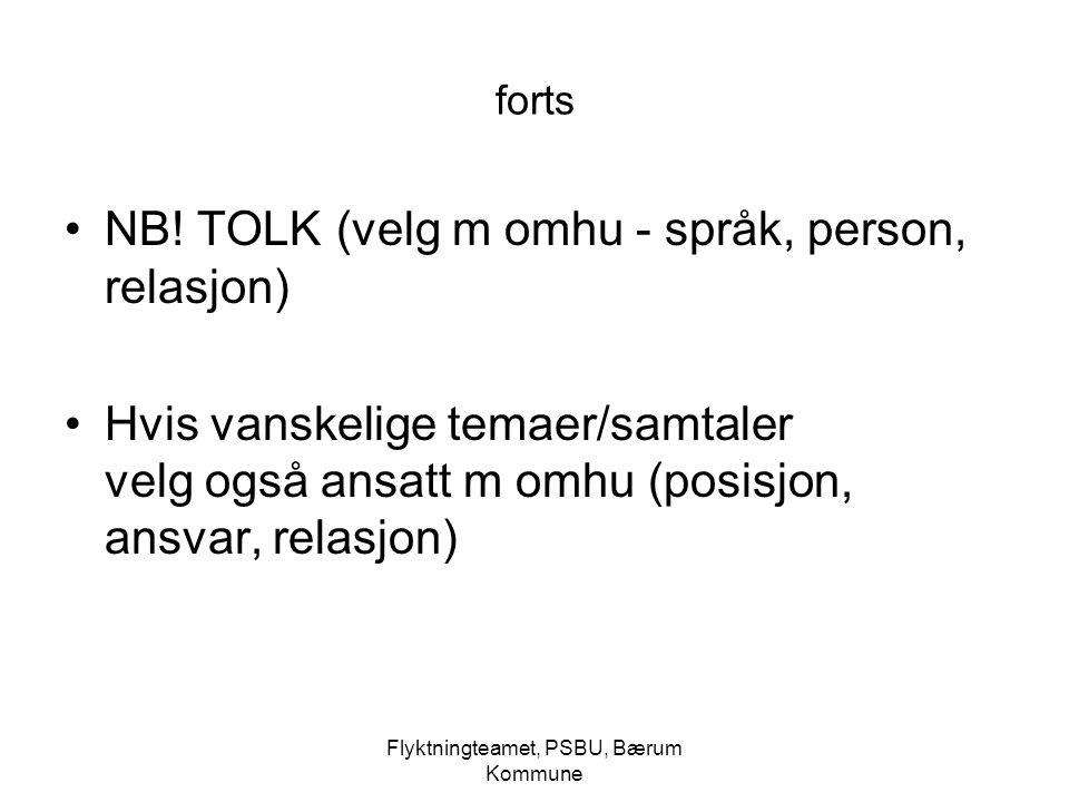 Flyktningteamet, PSBU, Bærum Kommune forts NB! TOLK (velg m omhu - språk, person, relasjon) Hvis vanskelige temaer/samtaler velg også ansatt m omhu (p