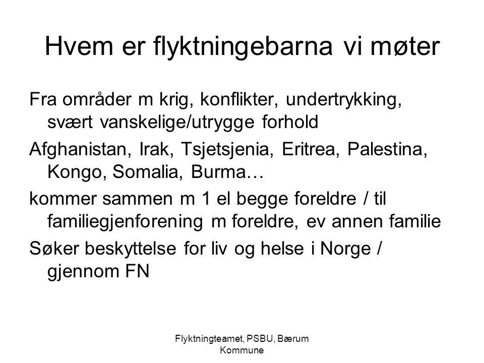 Flyktningteamet, PSBU, Bærum Kommune Hvem er flyktningebarna vi møter Fra områder m krig, konflikter, undertrykking, svært vanskelige/utrygge forhold