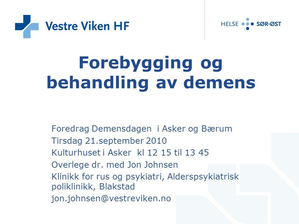 Forebygging og behandling av demens Foredrag Demensdagen i Asker og Bærum Tirsdag 21.september 2010 Kulturhuset i Asker kl 12 15 til 13 45 Overlege dr