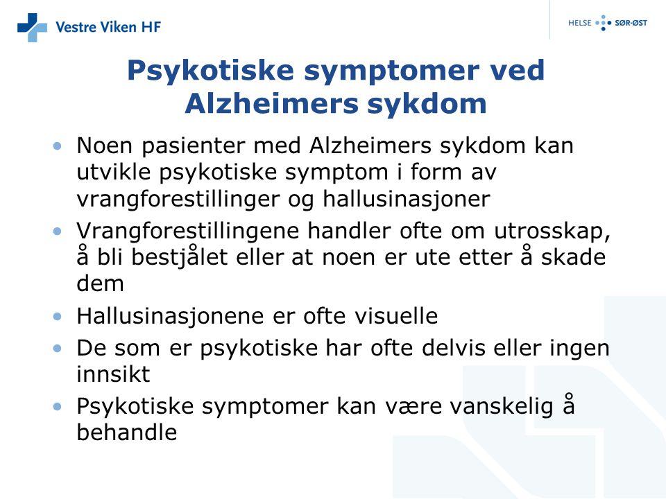 Psykotiske symptomer ved Alzheimers sykdom Noen pasienter med Alzheimers sykdom kan utvikle psykotiske symptom i form av vrangforestillinger og hallusinasjoner Vrangforestillingene handler ofte om utrosskap, å bli bestjålet eller at noen er ute etter å skade dem Hallusinasjonene er ofte visuelle De som er psykotiske har ofte delvis eller ingen innsikt Psykotiske symptomer kan være vanskelig å behandle
