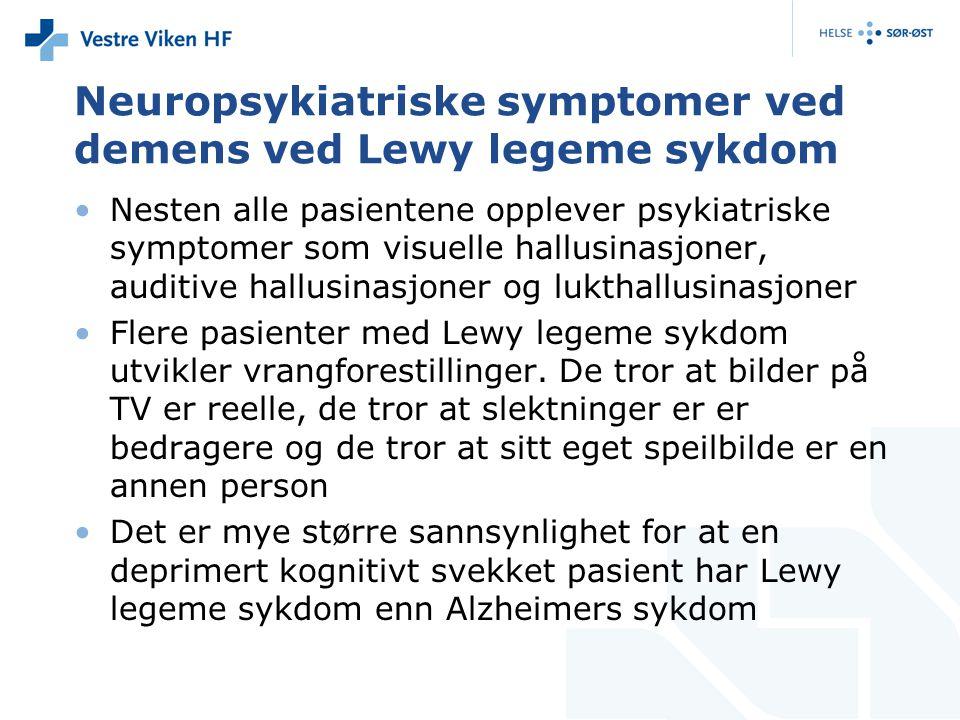 Neuropsykiatriske symptomer ved demens ved Lewy legeme sykdom Nesten alle pasientene opplever psykiatriske symptomer som visuelle hallusinasjoner, auditive hallusinasjoner og lukthallusinasjoner Flere pasienter med Lewy legeme sykdom utvikler vrangforestillinger.