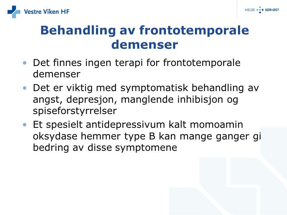 Behandling av frontotemporale demenser Det finnes ingen terapi for frontotemporale demenser Det er viktig med symptomatisk behandling av angst, depres