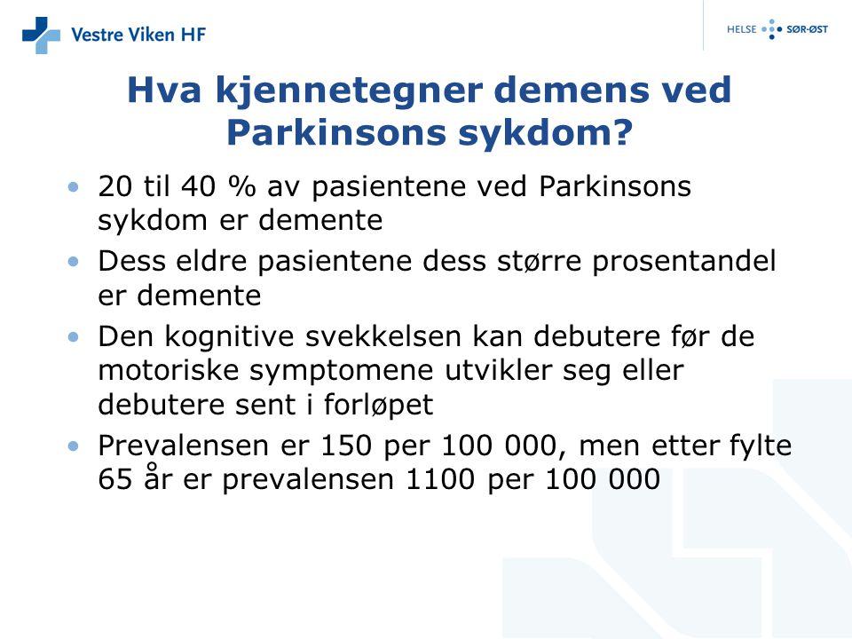 Hva kjennetegner demens ved Parkinsons sykdom? 20 til 40 % av pasientene ved Parkinsons sykdom er demente Dess eldre pasientene dess større prosentand