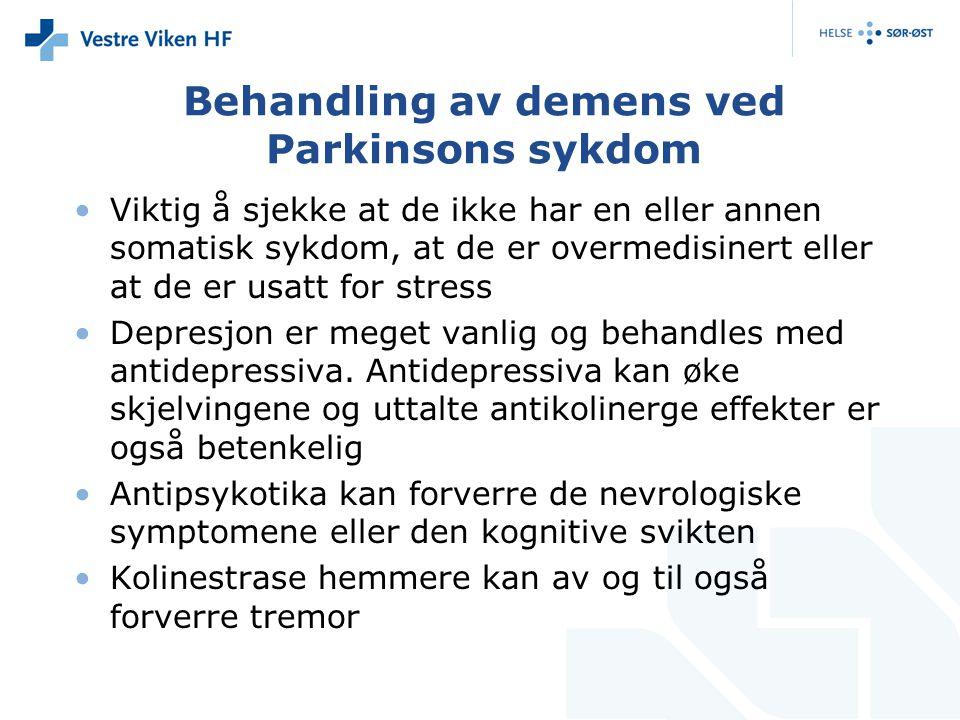 Behandling av demens ved Parkinsons sykdom Viktig å sjekke at de ikke har en eller annen somatisk sykdom, at de er overmedisinert eller at de er usatt for stress Depresjon er meget vanlig og behandles med antidepressiva.