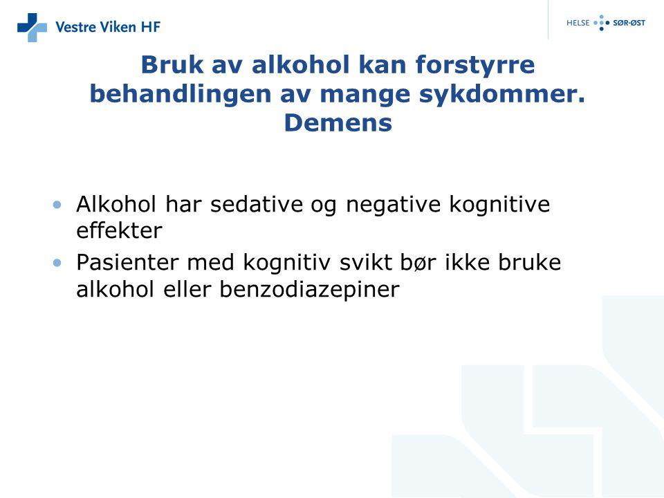 Bruk av alkohol kan forstyrre behandlingen av mange sykdommer. Demens Alkohol har sedative og negative kognitive effekter Pasienter med kognitiv svikt