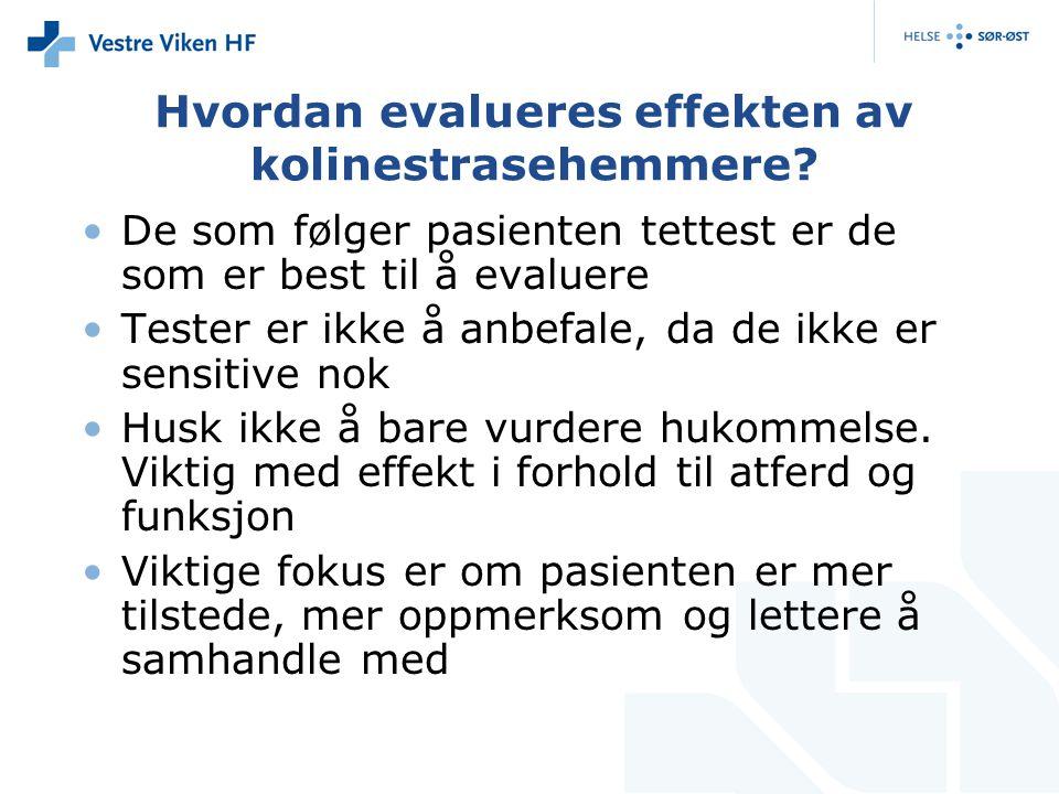 Hvordan evalueres effekten av kolinestrasehemmere? De som følger pasienten tettest er de som er best til å evaluere Tester er ikke å anbefale, da de i