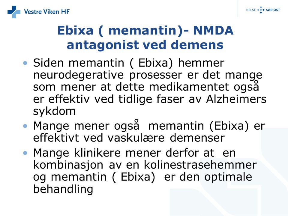 Ebixa ( memantin)- NMDA antagonist ved demens Siden memantin ( Ebixa) hemmer neurodegerative prosesser er det mange som mener at dette medikamentet også er effektiv ved tidlige faser av Alzheimers sykdom Mange mener også memantin (Ebixa) er effektivt ved vaskulære demenser Mange klinikere mener derfor at en kombinasjon av en kolinestrasehemmer og memantin ( Ebixa) er den optimale behandling