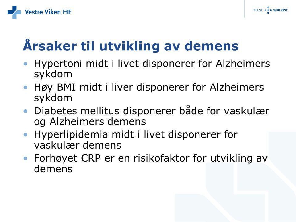 Årsaker til utvikling av demens Hypertoni midt i livet disponerer for Alzheimers sykdom Høy BMI midt i liver disponerer for Alzheimers sykdom Diabetes mellitus disponerer både for vaskulær og Alzheimers demens Hyperlipidemia midt i livet disponerer for vaskulær demens Forhøyet CRP er en risikofaktor for utvikling av demens