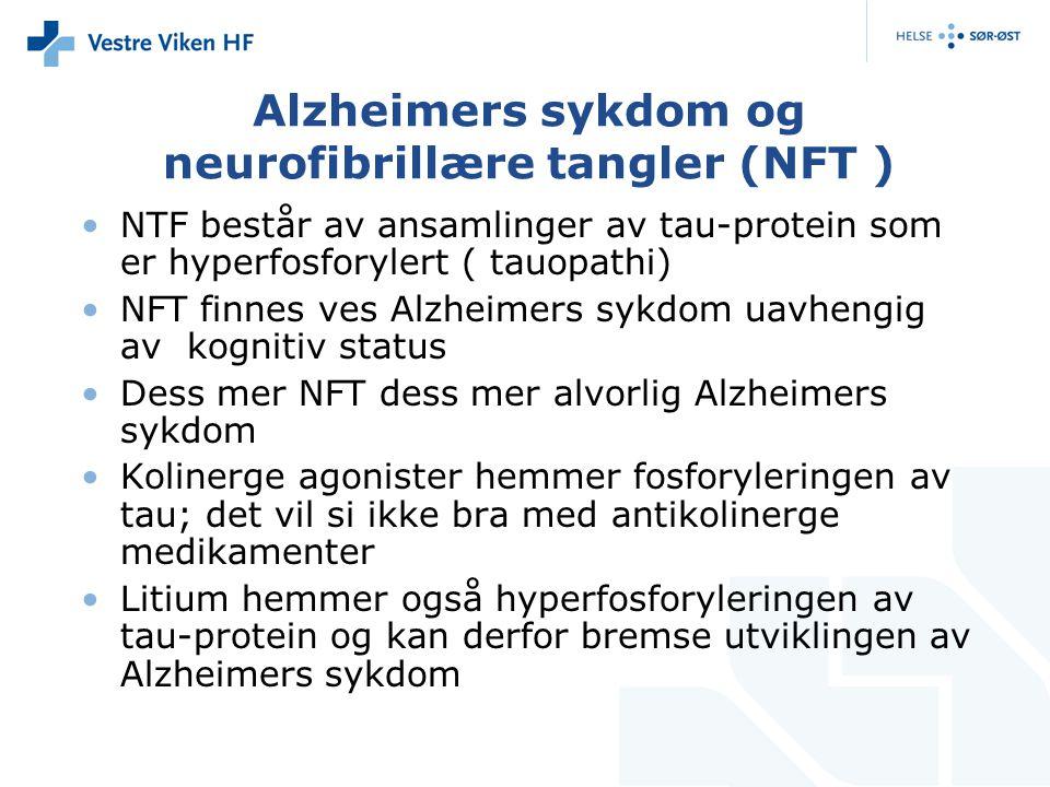 Alzheimers sykdom og neurofibrillære tangler (NFT ) NTF består av ansamlinger av tau-protein som er hyperfosforylert ( tauopathi) NFT finnes ves Alzheimers sykdom uavhengig av kognitiv status Dess mer NFT dess mer alvorlig Alzheimers sykdom Kolinerge agonister hemmer fosforyleringen av tau; det vil si ikke bra med antikolinerge medikamenter Litium hemmer også hyperfosforyleringen av tau-protein og kan derfor bremse utviklingen av Alzheimers sykdom