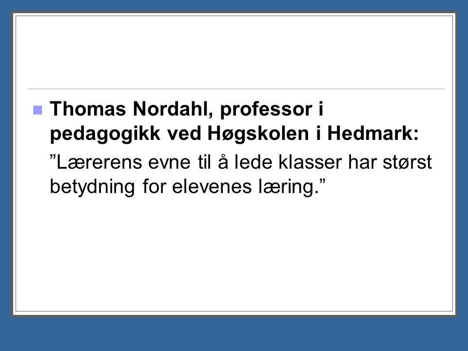 """Thomas Nordahl, professor i pedagogikk ved Høgskolen i Hedmark: """"Lærerens evne til å lede klasser har størst betydning for elevenes læring."""""""