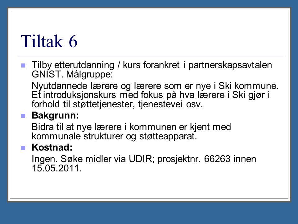 Tiltak 6 Tilby etterutdanning / kurs forankret i partnerskapsavtalen GNIST. Målgruppe: Nyutdannede lærere og lærere som er nye i Ski kommune. Et intro