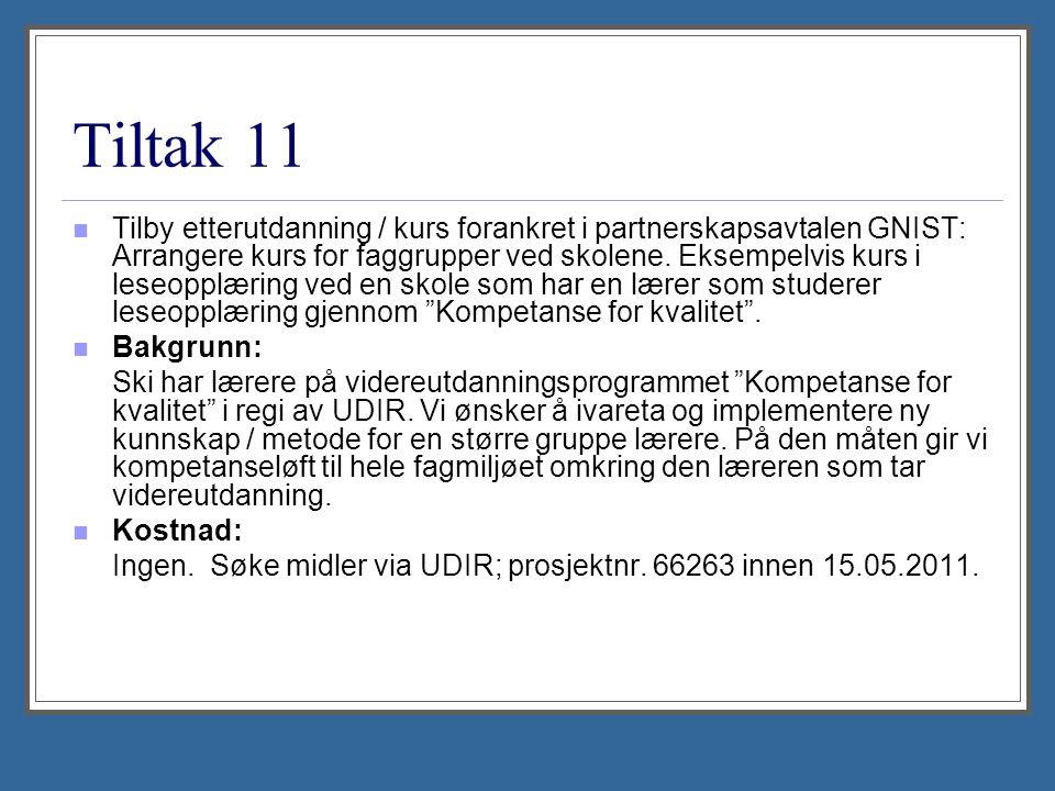 Tiltak 11 Tilby etterutdanning / kurs forankret i partnerskapsavtalen GNIST: Arrangere kurs for faggrupper ved skolene. Eksempelvis kurs i leseopplæri