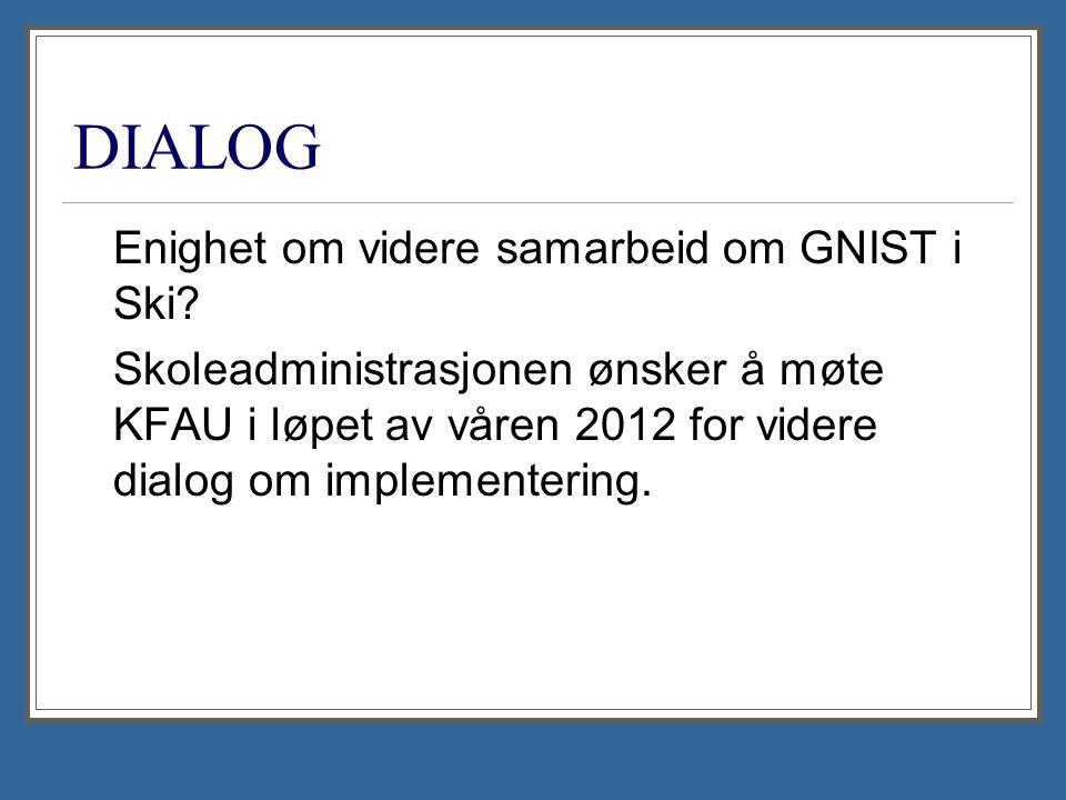 DIALOG Enighet om videre samarbeid om GNIST i Ski? Skoleadministrasjonen ønsker å møte KFAU i løpet av våren 2012 for videre dialog om implementering.