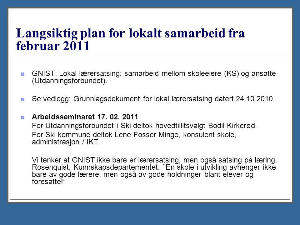 Langsiktig plan for lokalt samarbeid fra februar 2011 GNIST: Lokal lærersatsing; samarbeid mellom skoleeiere (KS) og ansatte (Utdanningsforbundet).