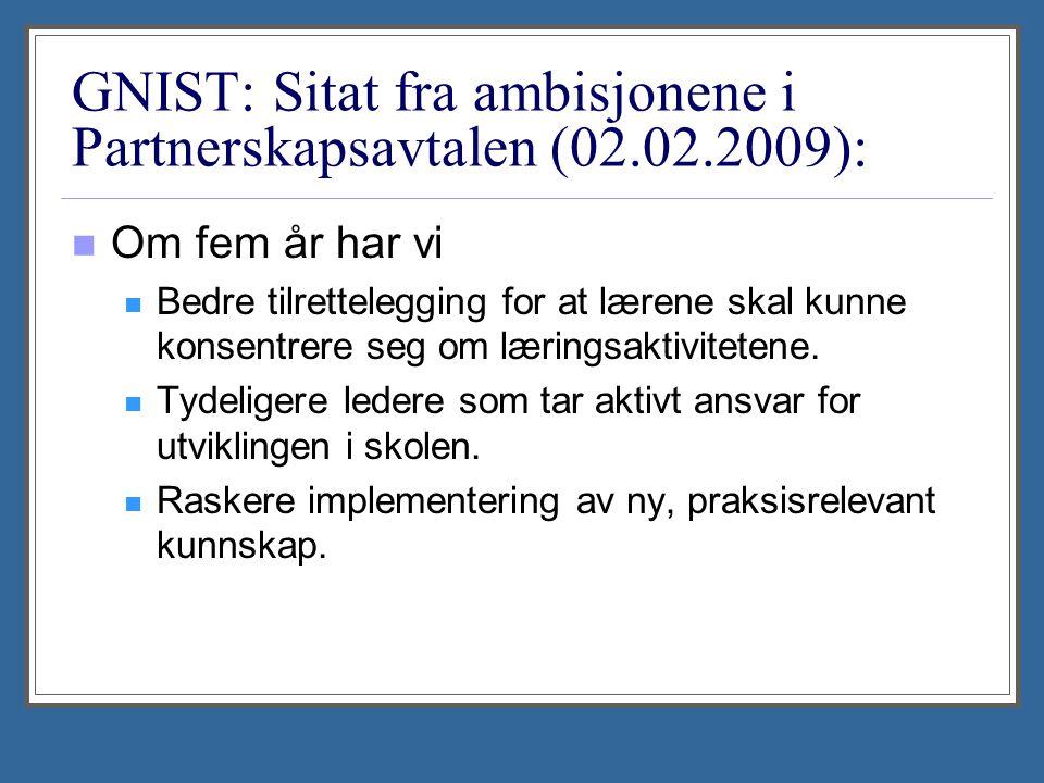 GNIST: Sitat fra ambisjonene i Partnerskapsavtalen (02.02.2009): Om fem år har vi Bedre tilrettelegging for at lærene skal kunne konsentrere seg om læ