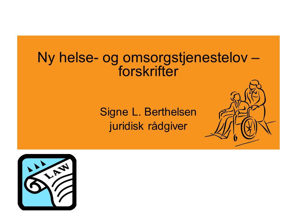 Ny helse- og omsorgstjenestelov – forskrifter Signe L. Berthelsen juridisk rådgiver