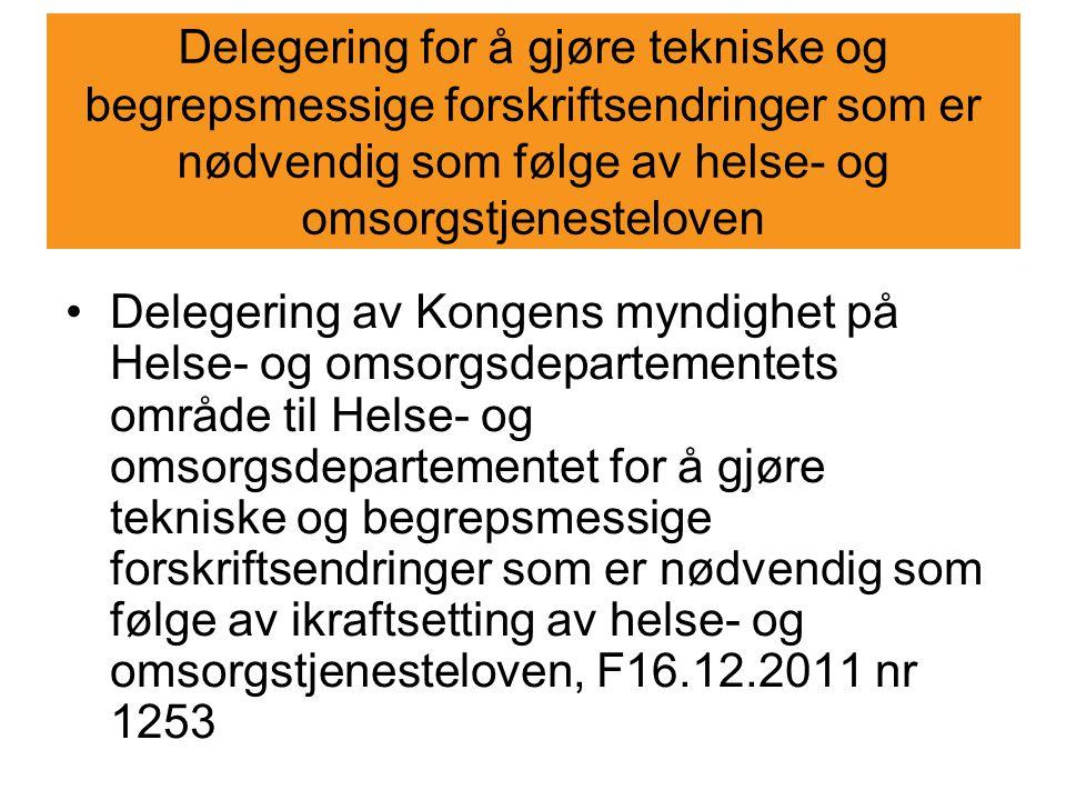 Delegering for å gjøre tekniske og begrepsmessige forskriftsendringer som er nødvendig som følge av helse- og omsorgstjenesteloven Delegering av Konge