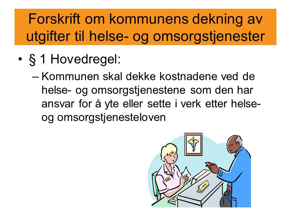 Forskrift om kommunens dekning av utgifter til helse- og omsorgstjenester § 1 Hovedregel: –Kommunen skal dekke kostnadene ved de helse- og omsorgstjen