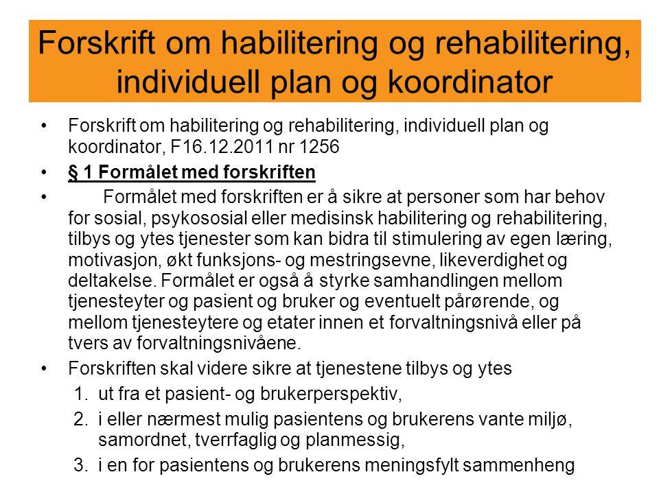 Forskrift om habilitering og rehabilitering, individuell plan og koordinator Forskrift om habilitering og rehabilitering, individuell plan og koordina