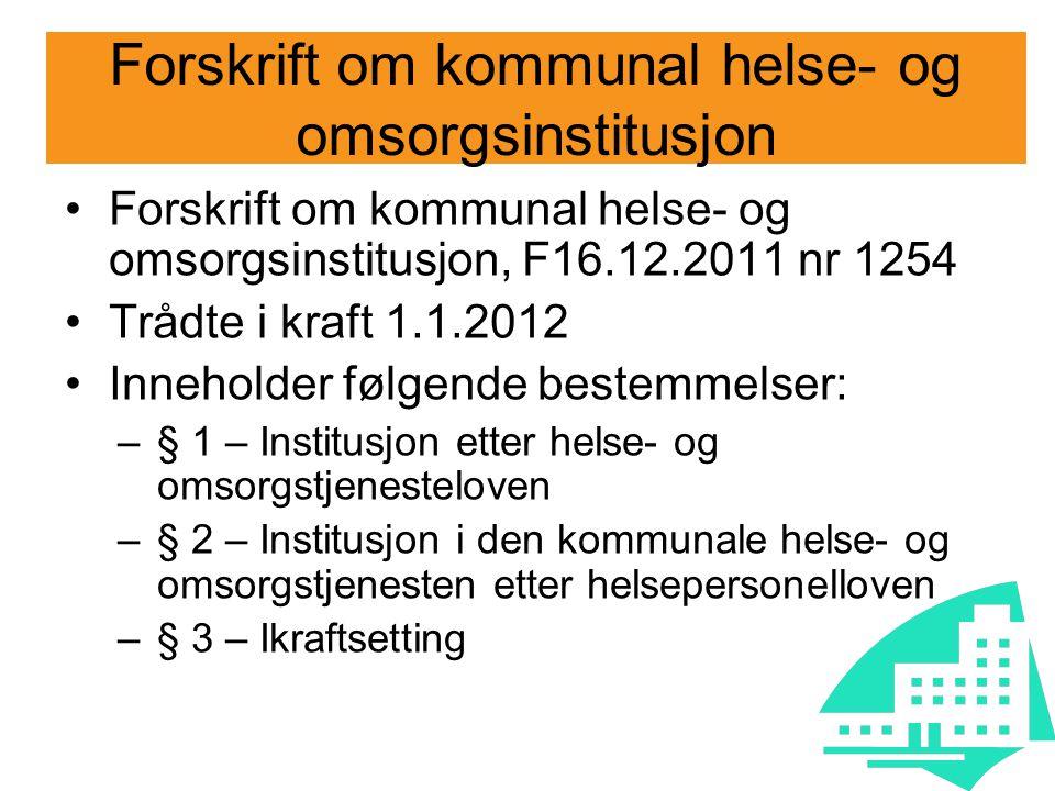 Forskrift om kommunal helse- og omsorgsinstitusjon Forskrift om kommunal helse- og omsorgsinstitusjon, F16.12.2011 nr 1254 Trådte i kraft 1.1.2012 Inn