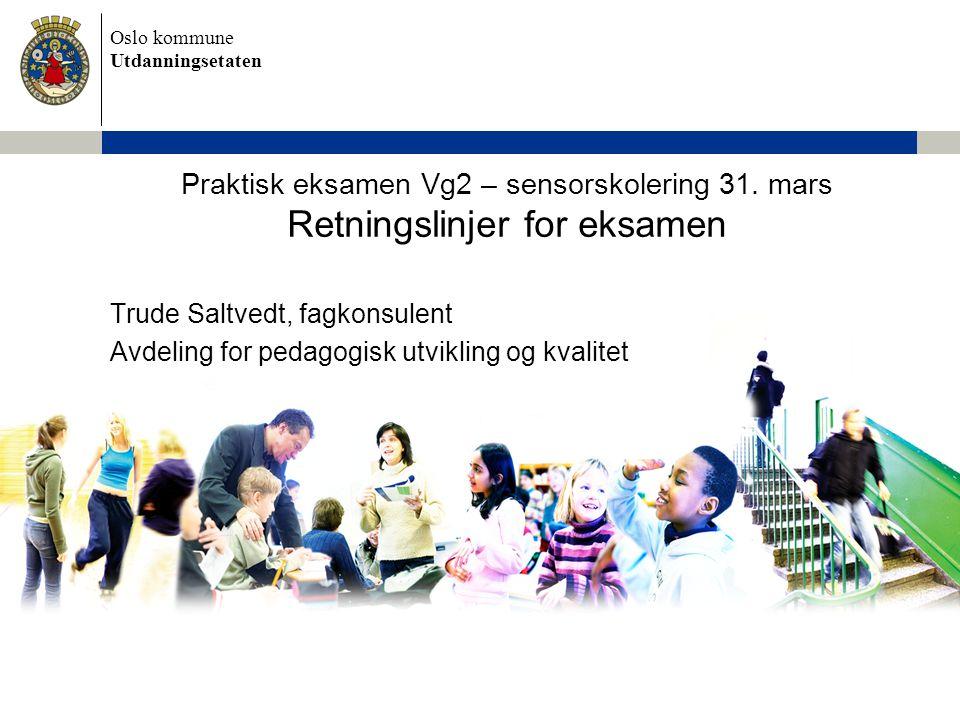 Oslo kommune Utdanningsetaten Styringsdokumenter Læreplanverket for Kunnskapsløftet Opplæringslova med forskrift gjeldende fra 1.8.2006 http://www.lovdata.no/ http://www.lovdata.no/ Prinsipper for opplæringen – inkludert Læringsplakaten Omtale av vurdering i grunnopplæringen i læreplaner for Kunnskapsløftet Sentralt gitt eksamen med vurderings-/sensorveiledninger Utdanningsdirektoratets skriv publisert 13.09.2007 http://www.utdanningsdirektoratet.no/templates/udir/TM_Artikkel.aspx?id= 2910