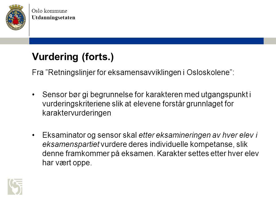 """Oslo kommune Utdanningsetaten Vurdering (forts.) Fra """"Retningslinjer for eksamensavviklingen i Osloskolene"""": Sensor bør gi begrunnelse for karakteren"""