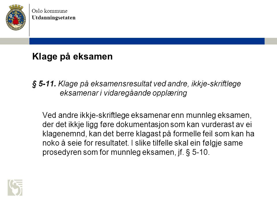 Oslo kommune Utdanningsetaten Klage på eksamen § 5-11. Klage på eksamensresultat ved andre, ikkje-skriftlege eksamenar i vidaregåande opplæring Ved an