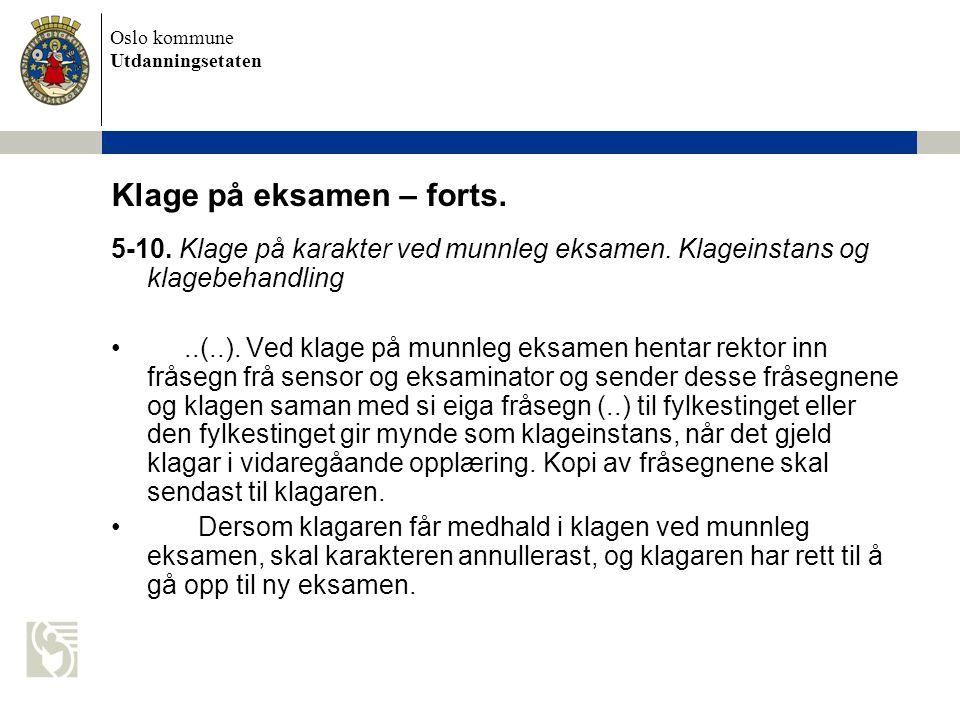 Oslo kommune Utdanningsetaten Klage på eksamen – forts. 5-10. Klage på karakter ved munnleg eksamen. Klageinstans og klagebehandling..(..). Ved klage