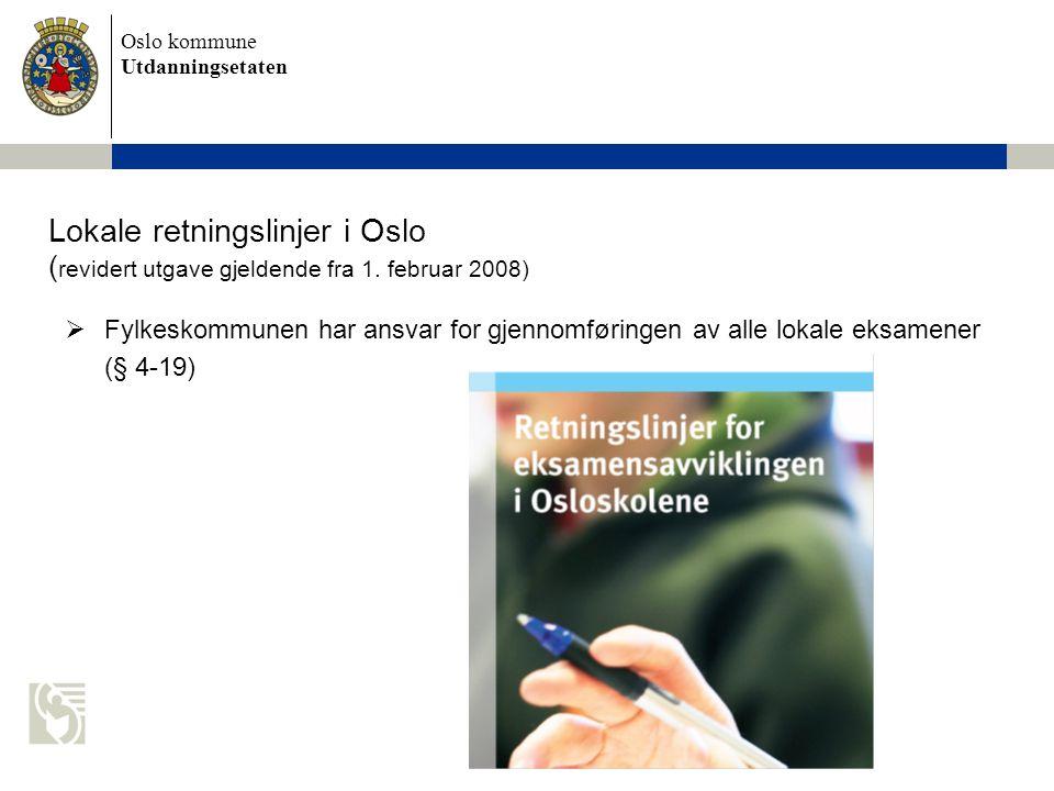 Oslo kommune Utdanningsetaten Lokale retningslinjer i Oslo ( revidert utgave gjeldende fra 1. februar 2008)  Fylkeskommunen har ansvar for gjennomfør