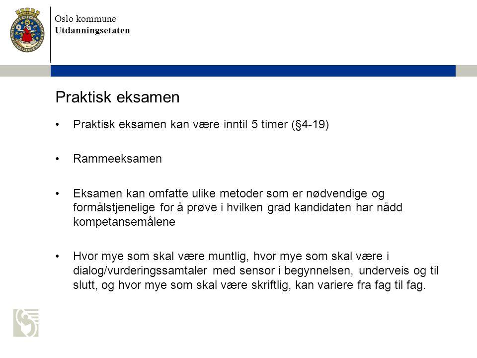 Oslo kommune Utdanningsetaten Praktisk eksamen Praktisk eksamen kan være inntil 5 timer (§4-19) Rammeeksamen Eksamen kan omfatte ulike metoder som er